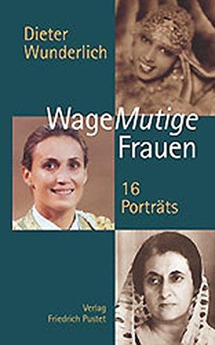 WageMutige Frauen 16 Portraits - Wunderlich, Dieter