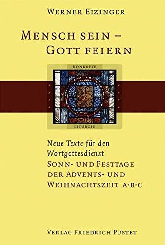 9783791719047: Mensch sein - Gott feiern. Neue Texte für den Wortgottesdienst: Sonn- und Festtage der Advents- und Weihnachtszeit A B C