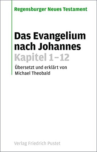 Das Evangelium nach Johannes. Kapitel 1-12: Michael Theobald