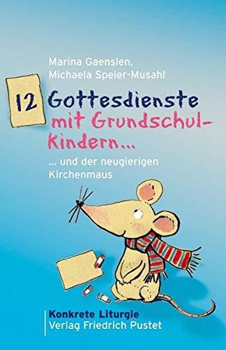 12 Gottesdienste mit Grundschulkindern: Marina Gaenslen, Michaela Speier-Musahl