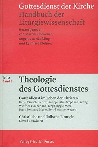 Theologie des Gottesdienstes 2: Gottesdienst im Leben der Kirche. Christliche und judische Liturgie...