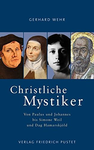 Christliche Mystiker: Von Paulus und Johannes bis Simone Weil und Dag Hamarskjöld (Biografien) - Gerhard Wehr