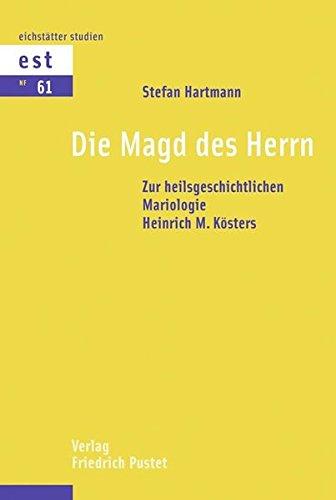 Die Magd des Herrn: Zur heilsgeschichtlichen Mariologie: Hartmann, Stefan: