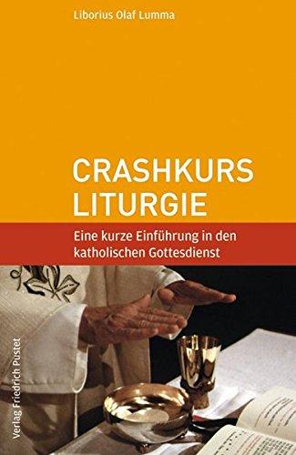 9783791722528: Crashkurs Liturgie: Eine kurze Einführung in den katholischen Gottesdienst