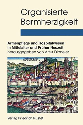 9783791722979: Organisierte Barmherzigkeit: Armenpflege und Hospitalwesen in Mittelalter und Früher Neuzeit