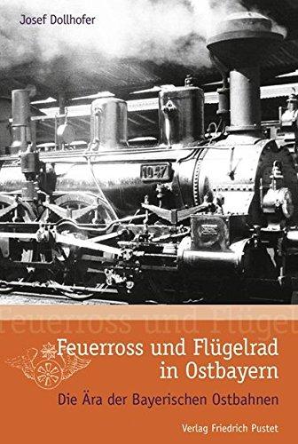 9783791723006: Feuerross und Flügelrad in Ostbayern: Die Ära der Bayerischen Ostbahnen