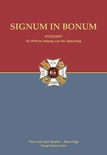 9783791723624: Signum in Bonum: Festschrift für Wilhelm Imkamp zum 60. Geburtstag. Thurn und Taxis Studien - Neue Folge