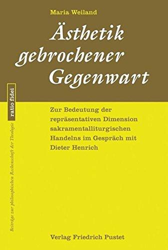 9783791723761: Ästhetik gebrochener Gegenwart: Zur Bedeutung der repräsentativen Dimension sakramentalliturgischen Handelns im Gespräch mit Dieter Henrich