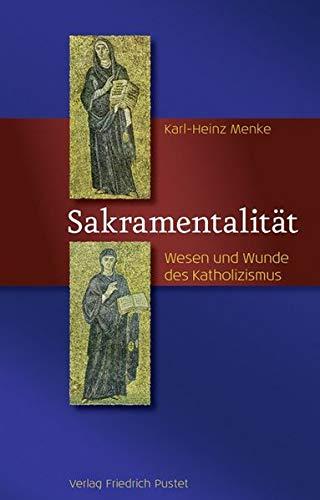 9783791724256: Sakramentalität: Wesen und Wunde des Katholizismus