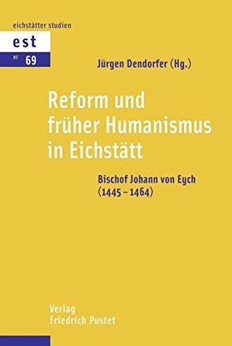 Reform und früher Humanismus in Eichstätt: J�rgen Dendorfer