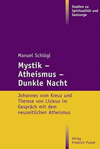 9783791724966: Mystik - Atheismus - Dunkle Nacht: Johannes vom Kreuz und Therese von Lisieux im Gespräch mit dem neuzeitlichen Atheismus