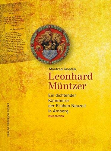 Leonhard Müntzer: Ein dichtender Kämmerer der Frühen: Knedlik, Manfred