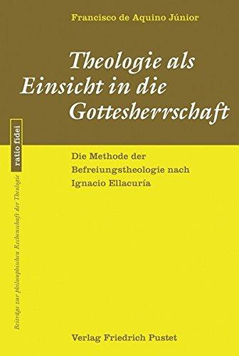 Theologie als Einsicht in die Gottesherrschaft: Die Methode der Befreiungstheologie nach Ignacio ...