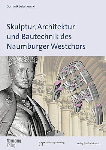 Skulptur, Architektur und Bautechnik des Naumburger Westchors: Dominik Jelschewski