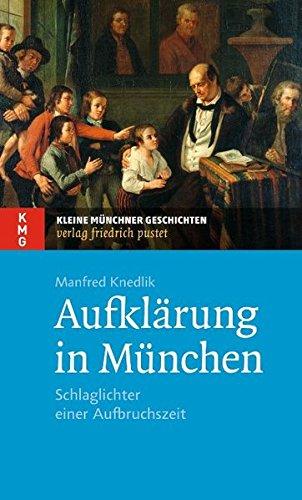 Aufklarung in Munchen: Schlaglichter einer Aufbruchszeit: Manfred Knedlik