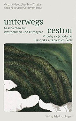 9783791726588: unterwegs | cestou: Geschichten aus Westb�hmen und Ostbayern - deutsch/tschechisch