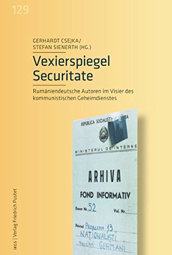 Vexierspiegel Securitate: Rumäniendeutsche Autoren im Visier des: Csejka Gerhardt, Sienerth