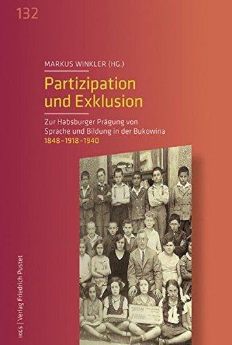 Partizipation und Exklusion: Zur Habsburger Prägung von Sprache und Bildung in der Bukowina. 1848 -...