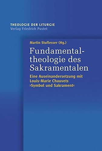 9783791727356: Fundamentaltheologie des Sakramentalen: Eine Auseinandersetzung mit Louis-Marie Chauvets