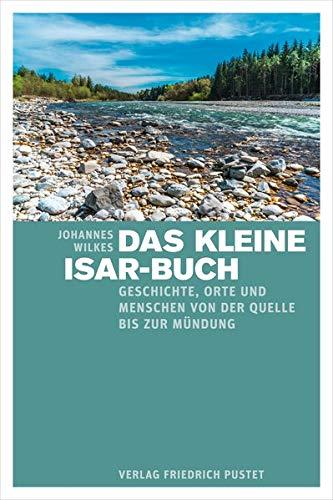 Das kleine Isar-Buch: Geschichte, Orte und Menschen von der Quelle bis zur Mündung (Paperback): ...