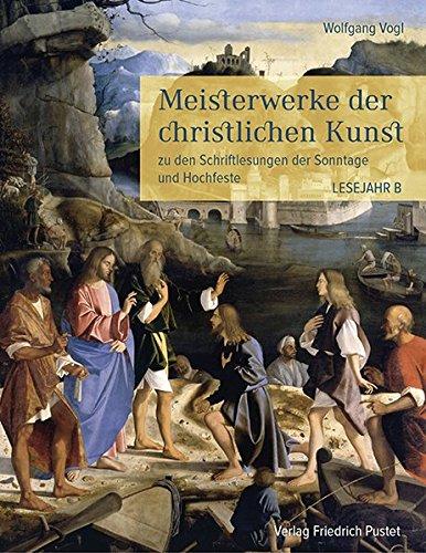 Meisterwerke der christlichen Kunst. Lesejahr B: zu den Schriftlesungen der Sonntage und Hochfeste ...
