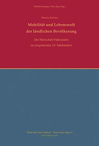 Mobilität und Lebenswelt der ländlichen Bevölkerung: Die Herrschaft Falkenstein im ausgehenden 18. ...