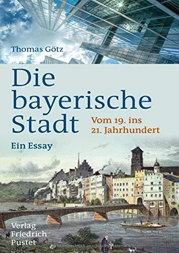 9783791730905: Die bayerische Stadt: Vom 19. ins 21. Jahrhundert. Ein Essay