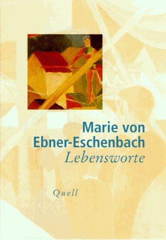 Lebensworte: von Ebner-Eschenbach, Marie: