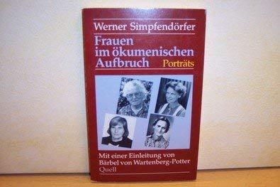 Frauen im ökumenischen Aufbruch - Portraits (Porträts) - Simpfendörfer, Werner