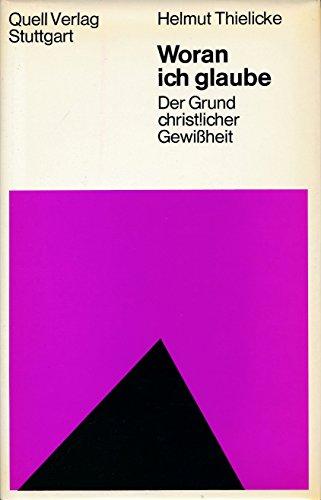 9783791820668: Woran ich glaube: D. Grund christl. Gewissheit [Hardcover] by Thielicke, Helmut