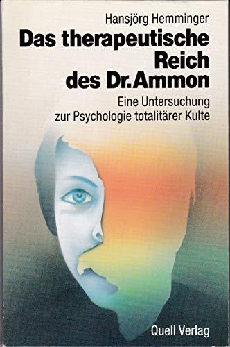 9783791823416: Das therapeutische Reich des Dr. Ammon. Eine Untersuchung zur Psychologie totalitärer Kulte