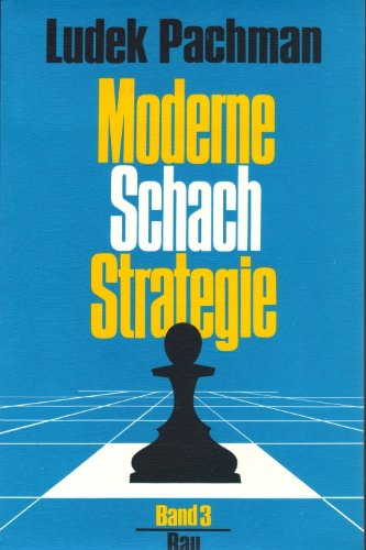 Moderne Schachstrategie Band 3: Pachman, Ludek