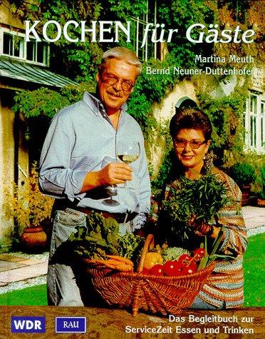 Kochen für Gäste. Das Begleitbuch zur WDR: Meuth, Martina, Neuner-Duttenhofer,