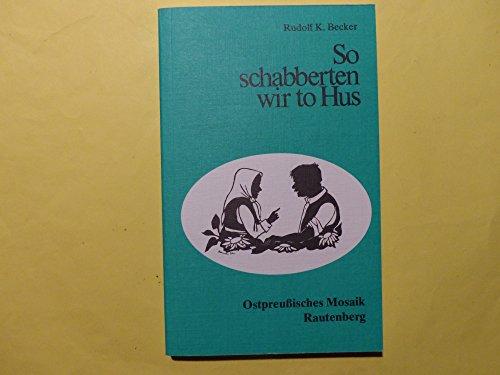 9783792101575: So schabberten wir to Hus: Ein ostpreussisches Wörterbuch (Ostpreussisches Mosaik)
