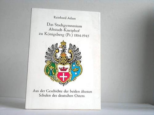 9783792101964: Das Stadtgymnasium Altstadt-Kneiphof zu Königsberg (Pr.): 1304-1945 : aus d. Geschichte d. beiden ältesten Schulen d. dt. Ostens (German Edition)