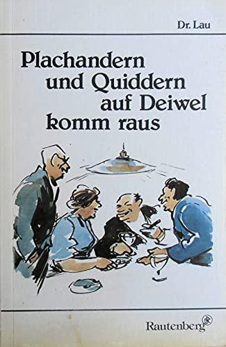 Plachandern und Quiddern auf Deiwel komm raus - Lau, Alfred
