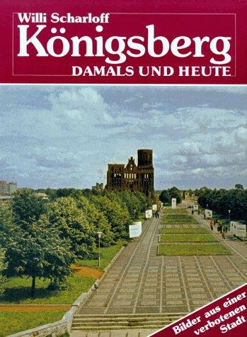 Königsberg - damals und heute : Bilder aus e. verbotenen Stadt. - Scharloff, Willi
