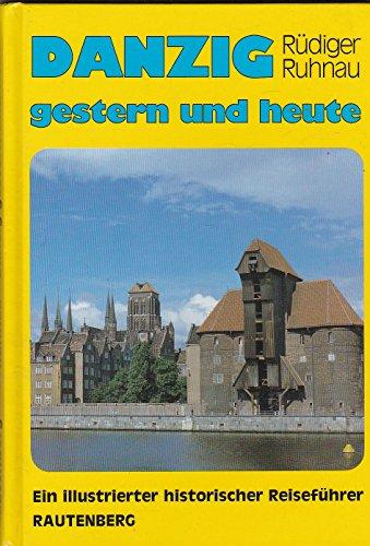 Danzig gestern und heute: Ein illustrierter historischer: Dr. Rüdiger Ruhnau