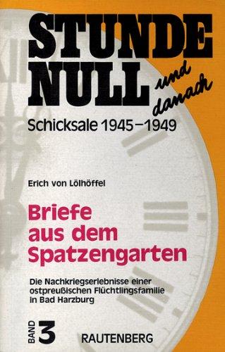 9783792102848: Briefe aus dem Spatzengarten: [Die Nachkriegserlebnisse einer ostpreussischen Flüchtlingsfamilie in Bad Harzburg (Stunde Null und danach)