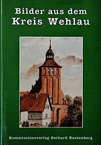 Bilder aus dem Kreis Wehlau.: Lippke, Werner und Meitsch, Rudolf