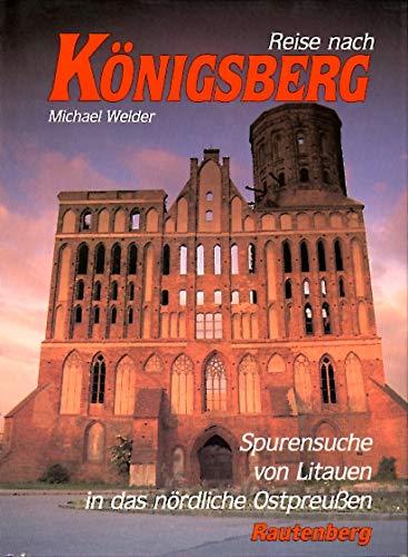 9783792104460: Reise nach Königsberg- Spurensuche von Litauen in das nördliche Ostpreußen