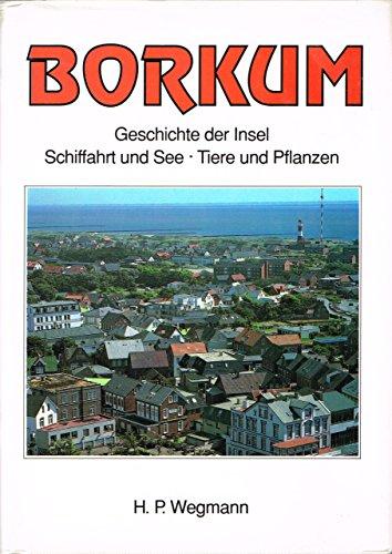 9783792104811: Borkum. Geschichte der Insel, Schiffahrt und See, Tiere und Pflanzen