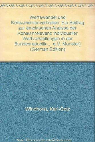 Wertewandel und Konsumentenverhalten: Ein Beitrag zur empirischen: Karl-Gotz Windhorst