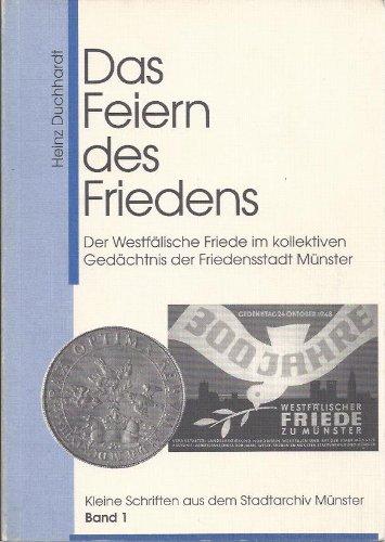 9783792307069: Das Feiern des Friedens. Der Westfälische Friede im kollektiven Gedächtnis der Friedensstadt Münster. (=Kleine Schriften aus dem Stadtarchiv Münster; Band 1).