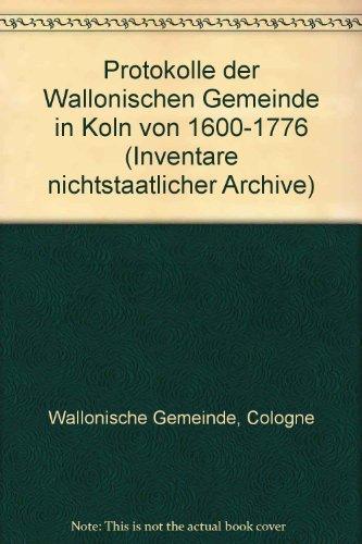 PROTOKOLLE DER WALLONISCHEN GEMEINDE IN KOLN VON: COLOGNE WALLONISCHE GEMEINDE