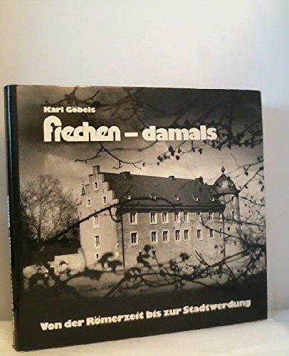 9783792703267: Frechen, damals: Von d. Romerzeit bis zur Stadtwerdung : e. heimatgeschichtl. Lesebuch (German Edition)