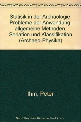 9783792704271: Statisik in der Archäologie: Probleme der Anwendung, allgemeine Methoden, Seriation und Klassifikation (Archaeo-Physika)