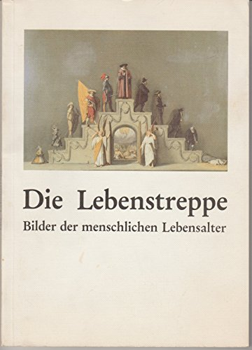 9783792707623: Die Lebenstreppe: Bilder der menschlichen Lebensalter : eine Ausstellung des Landschaftsverbandes Rheinland, Rheinisches Museumsamt, Brauweiler in ... Rheinischen Museumsamtes) (German Edition)