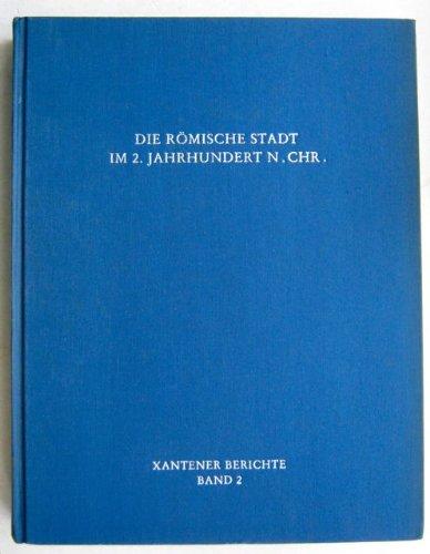 9783792712528: Die Römische Stadt im 2. Jahrhundert n. Chr: Der Funktionswandel des öffentlichen Raumes : Kolloquium in Xanten vom 2. bis 4. Mai 1990 (Xantener Berichte) (German Edition)