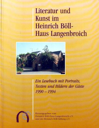 Literatur und Kunst im Heinrich Böll Haus. Ein Lesebuch mit Portraits, Texten und Bildern der ...